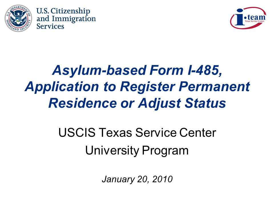 January 20, 2010USCIS Texas Service Center University Program Slide 2 Introduction Adjustment of status is a means by which an individual granted asylum may obtain lawful permanent residence without leaving the United States.