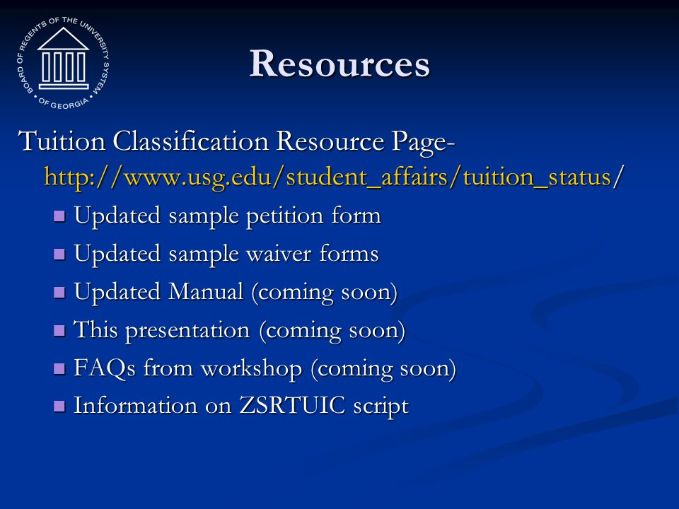 Resources Tuition Classification Resource Page- http://www.usg.edu/student_affairs/tuition_status/ Updated sample petition form Updated sample petitio