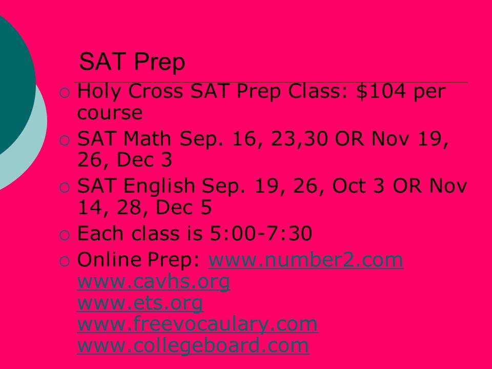 SAT Prep  Holy Cross SAT Prep Class: $104 per course  SAT Math Sep.