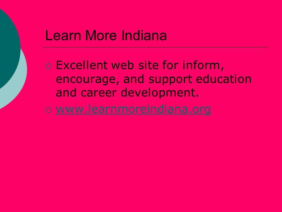 Learn More Indiana  Excellent web site for inform, encourage, and support education and career development.