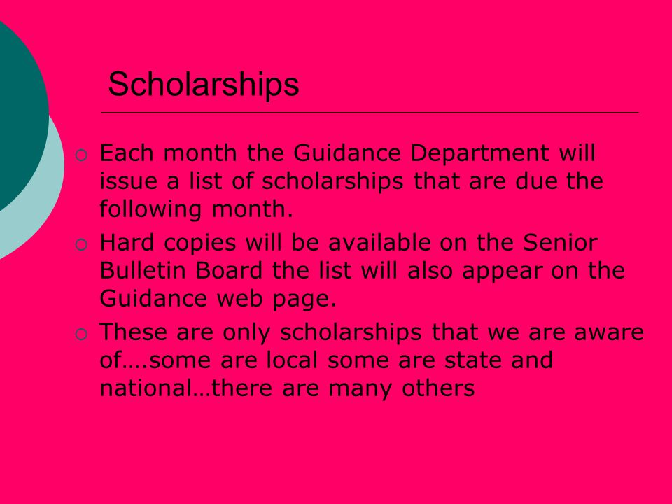 Scholarships  Each month the Guidance Department will issue a list of scholarships that are due the following month.