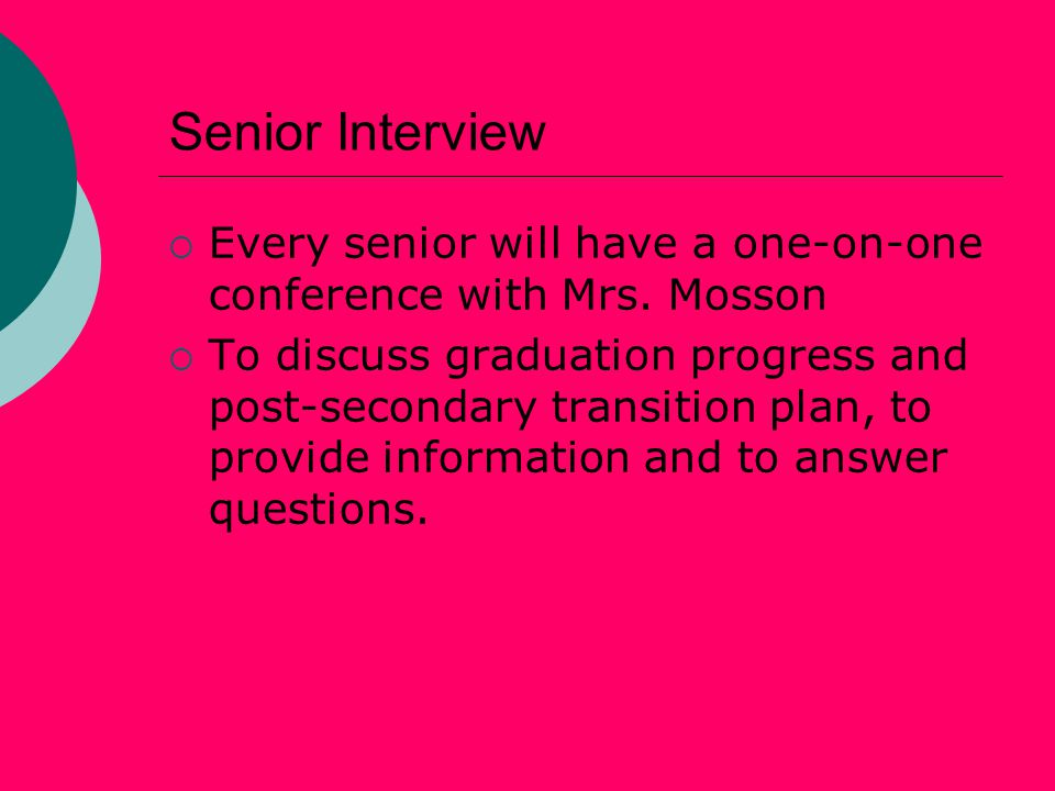 Senior Interview  Every senior will have a one-on-one conference with Mrs.