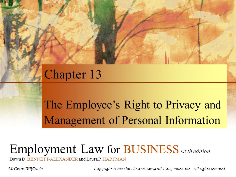 Employment Law for BUSINESS sixth edition Dawn D. BENNETT-ALEXANDER and Laura P. HARTMAN Chapter 13 The Employee's Right to Privacy and Management of