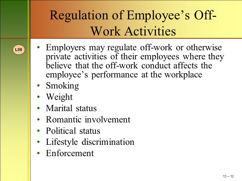 Regulation of Employee's Off- Work Activities Employers may regulate off-work or otherwise private activities of their employees where they believe th