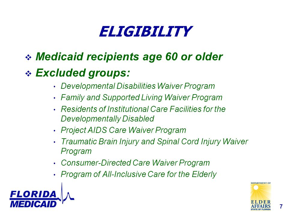 7 ELIGIBILITY  Medicaid recipients age 60 or older  Excluded groups: Developmental Disabilities Waiver Program Family and Supported Living Waiver Program Residents of Institutional Care Facilities for the Developmentally Disabled Project AIDS Care Waiver Program Traumatic Brain Injury and Spinal Cord Injury Waiver Program Consumer-Directed Care Waiver Program Program of All-Inclusive Care for the Elderly