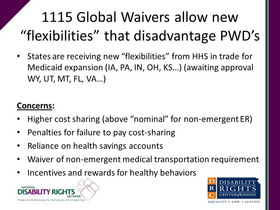 "1115 Global Waivers allow new ""flexibilities"" that disadvantage PWD's States are receiving new ""flexibilities"" from HHS in trade for Medicaid expansio"
