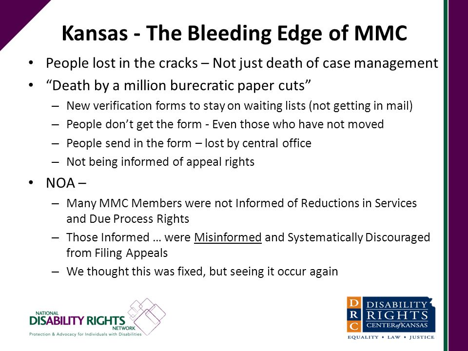 "Kansas - The Bleeding Edge of MMC People lost in the cracks – Not just death of case management ""Death by a million burecratic paper cuts"" – New verif"
