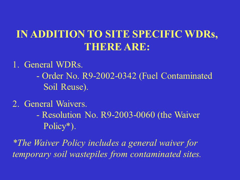 IN ADDITION TO SITE SPECIFIC WDRs, THERE ARE: 1. General WDRs.