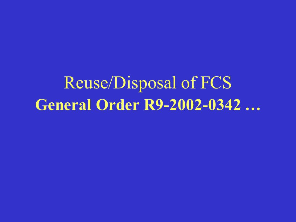 Reuse/Disposal of FCS General Order R9-2002-0342 …