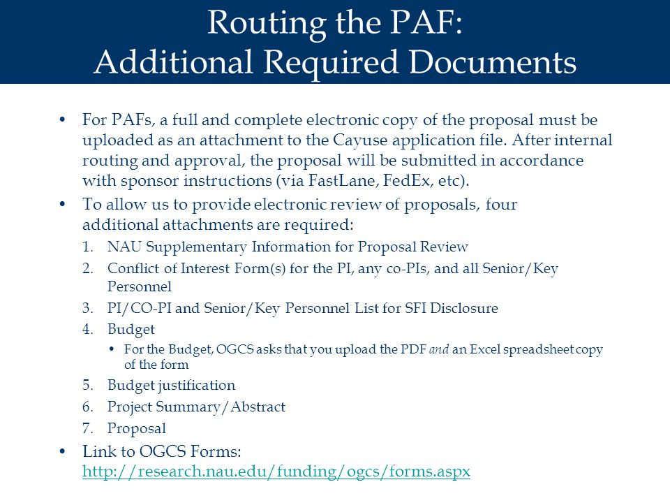 Routing the PAF: Additional Required Documents For PAFs, a full and complete electronic copy of the proposal must be uploaded as an attachment to the Cayuse application file.