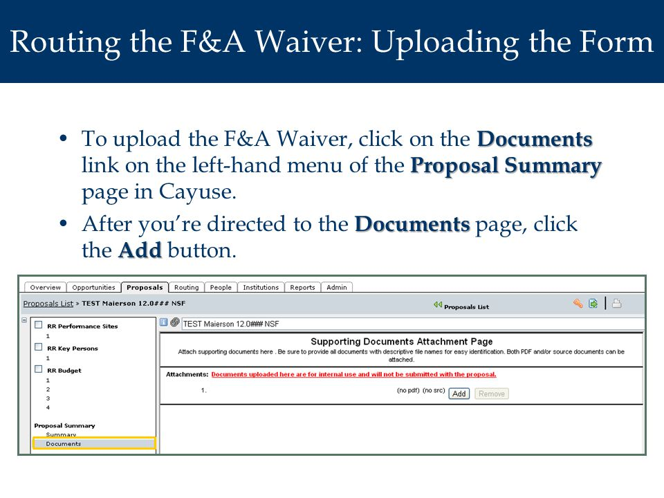 Routing the F&A Waiver: Uploading the Form Documents Proposal SummaryTo upload the F&A Waiver, click on the Documents link on the left-hand menu of the Proposal Summary page in Cayuse.