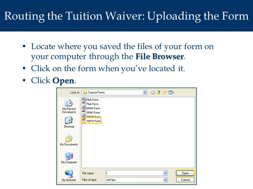 Routing the Tuition Waiver: Uploading the Form File BrowserLocate where you saved the files of your form on your computer through the File Browser.