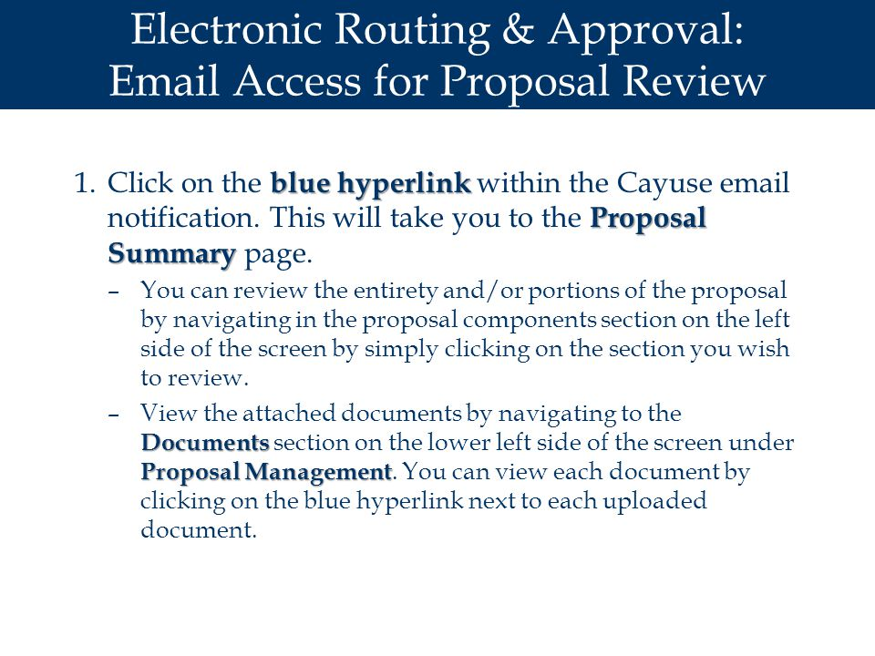 Electronic Routing & Approval: Email Access for Proposal Review blue hyperlink Proposal Summary 1.Click on the blue hyperlink within the Cayuse email notification.