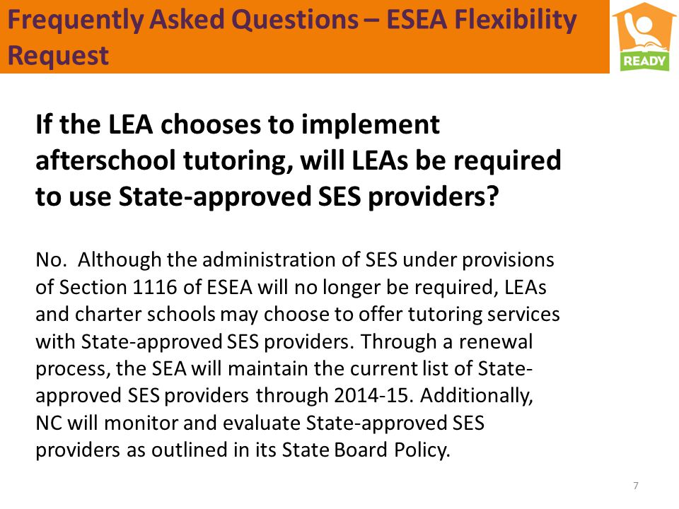 Frequently Asked Questions – ESEA Flexibility Request 7 If the LEA chooses to implement afterschool tutoring, will LEAs be required to use State-approved SES providers.
