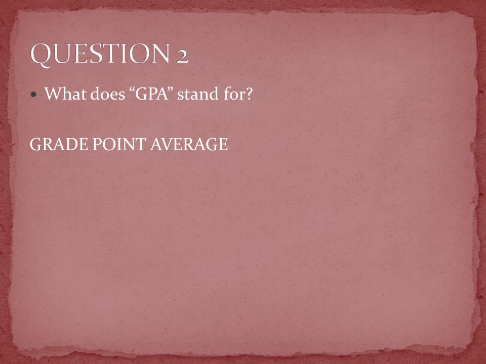 What does GPA stand for GRADE POINT AVERAGE
