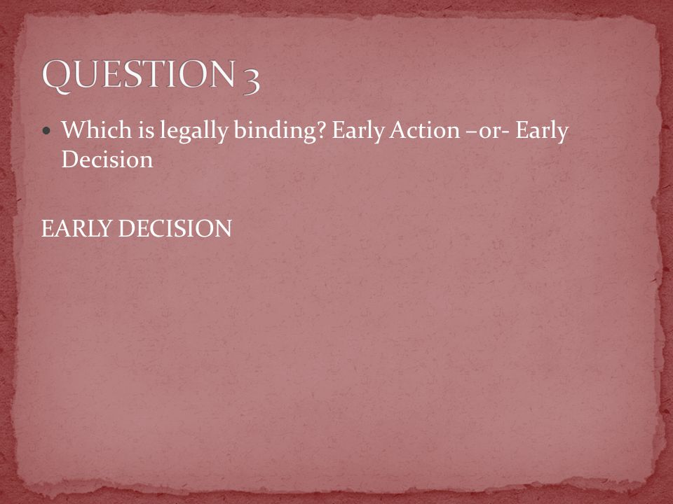 Which is legally binding Early Action –or- Early Decision EARLY DECISION