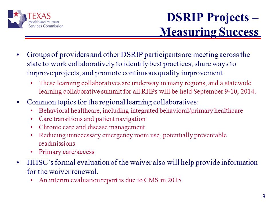 DSRIP Projects – Measuring Success Groups of providers and other DSRIP participants are meeting across the state to work collaboratively to identify best practices, share ways to improve projects, and promote continuous quality improvement.