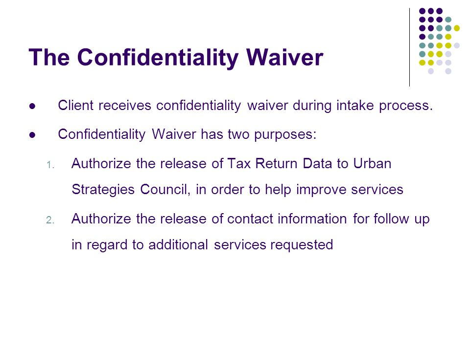 The Confidentiality Waiver Client receives confidentiality waiver during intake process.