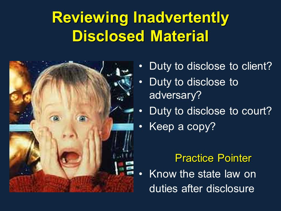Reviewing Inadvertently Disclosed Material Duty to disclose to client.
