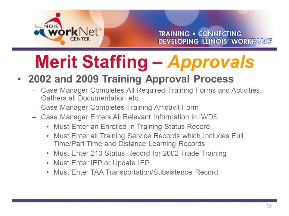 Merit Staffing – Approvals 2002 and 2009 Training Approval Process –Case Manager Completes All Required Training Forms and Activities, Gathers all Documentation etc.