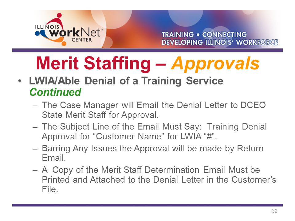 Merit Staffing – Approvals LWIA/Able Denial of a Training Service Continued –The Case Manager will Email the Denial Letter to DCEO State Merit Staff for Approval.