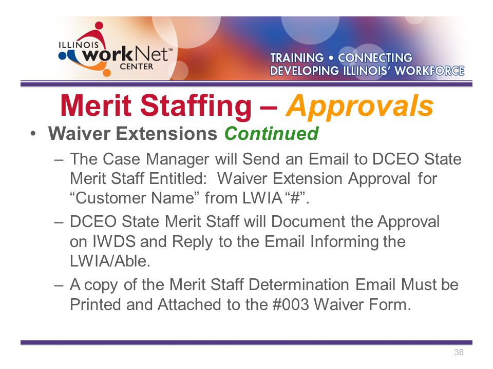 Merit Staffing – Approvals Waiver Extensions Continued –The Case Manager will Send an Email to DCEO State Merit Staff Entitled: Waiver Extension Approval for Customer Name from LWIA # .