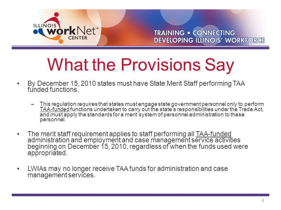 What the Provisions Say By December 15, 2010 states must have State Merit Staff performing TAA funded functions.