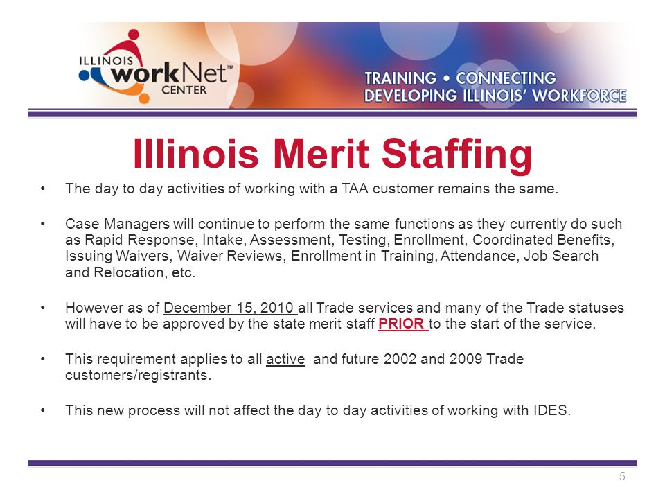Illinois Merit Staffing The day to day activities of working with a TAA customer remains the same.