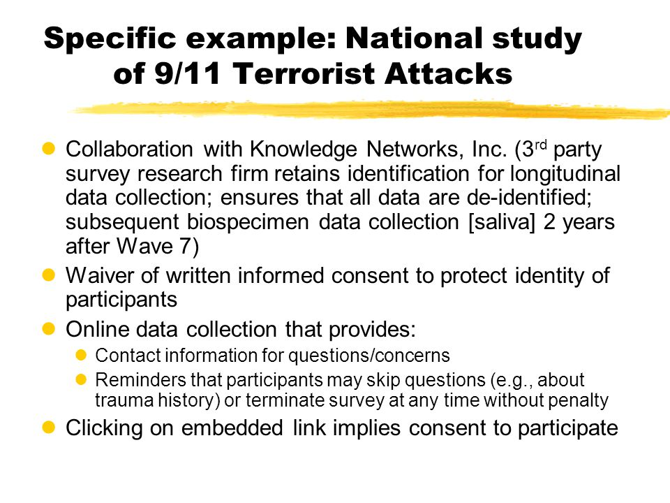 Specific example: National study of 9/11 Terrorist Attacks lCollaboration with Knowledge Networks, Inc. (3 rd party survey research firm retains ident