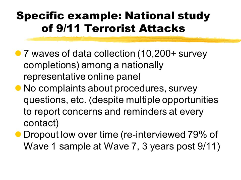 Specific example: National study of 9/11 Terrorist Attacks l7 waves of data collection (10,200+ survey completions) among a nationally representative