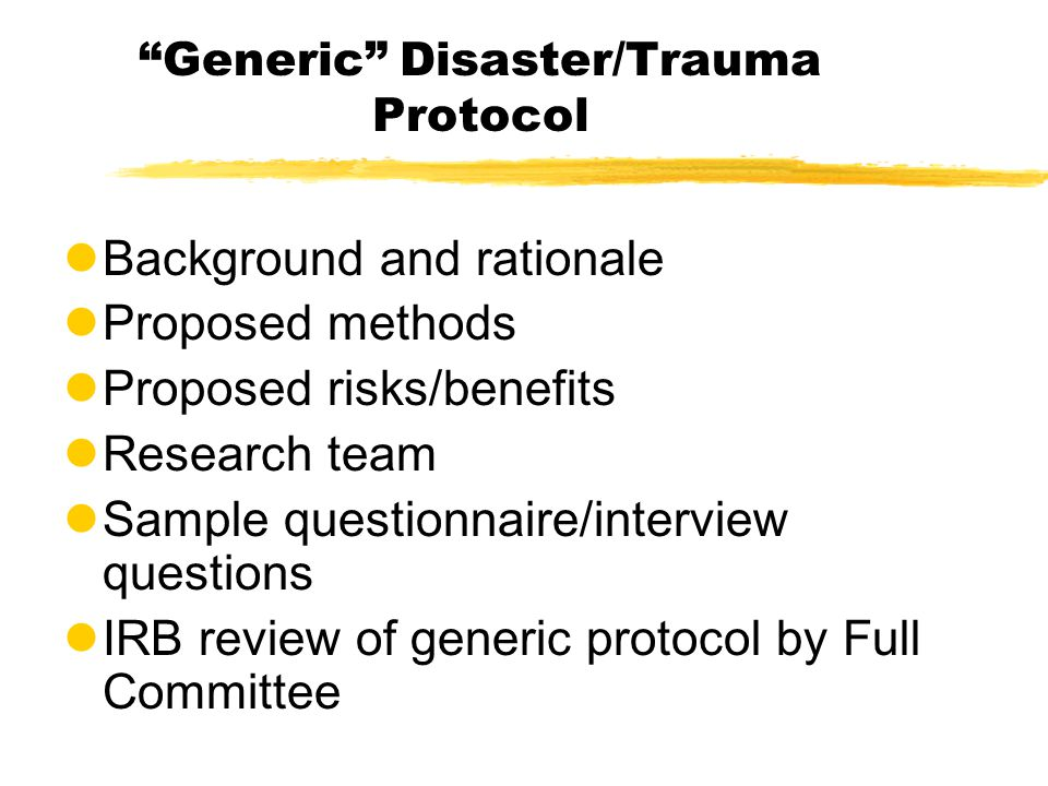 """Generic"" Disaster/Trauma Protocol lBackground and rationale lProposed methods lProposed risks/benefits lResearch team lSample questionnaire/interview"