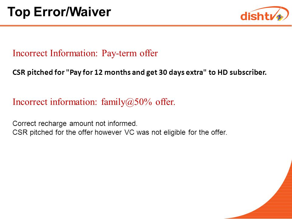 Incorrect Information: Pay-term offer CSR pitched for Pay for 12 months and get 30 days extra to HD subscriber.