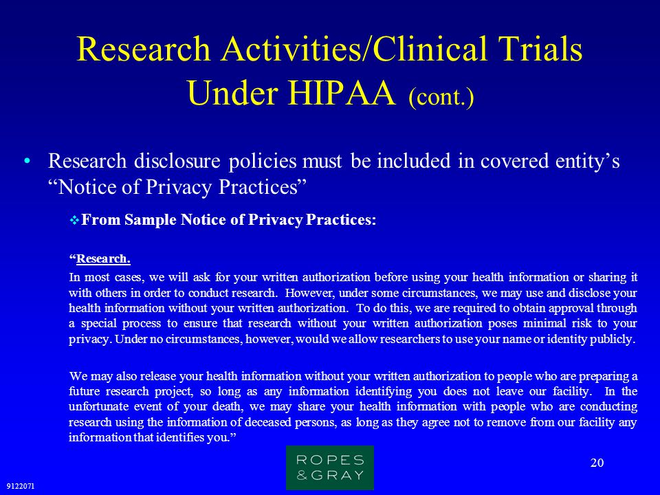 """9122071 20 Research Activities/Clinical Trials Under HIPAA (cont.) Research disclosure policies must be included in covered entity's """"Notice of Privac"""
