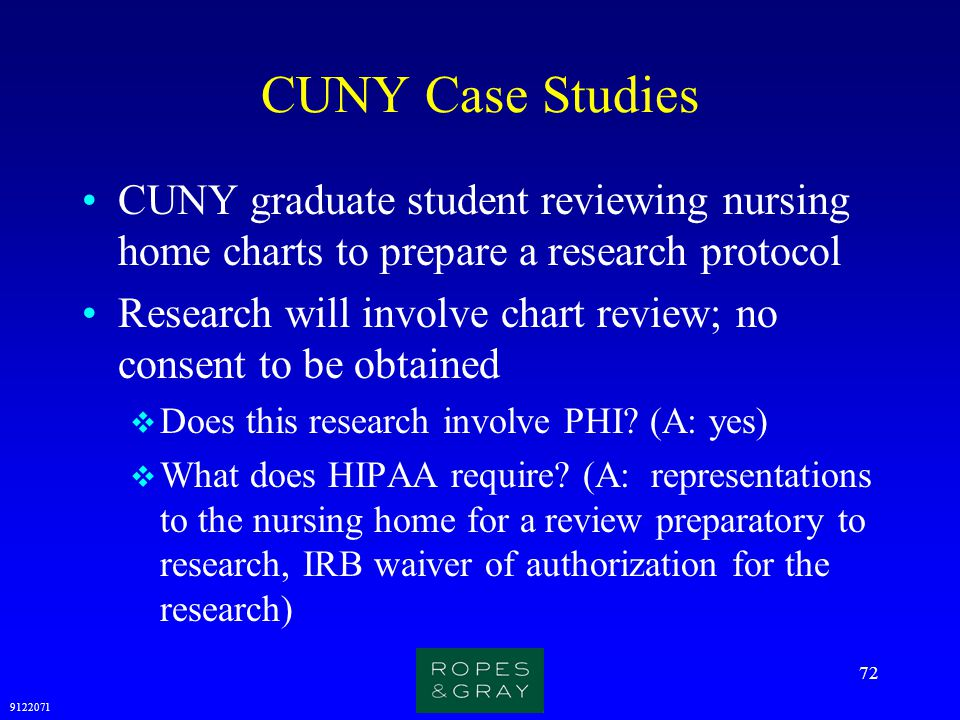 9122071 72 CUNY Case Studies CUNY graduate student reviewing nursing home charts to prepare a research protocol Research will involve chart review; no