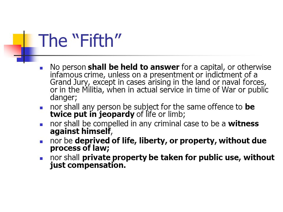 "The ""Fifth"" No person shall be held to answer for a capital, or otherwise infamous crime, unless on a presentment or indictment of a Grand Jury, excep"