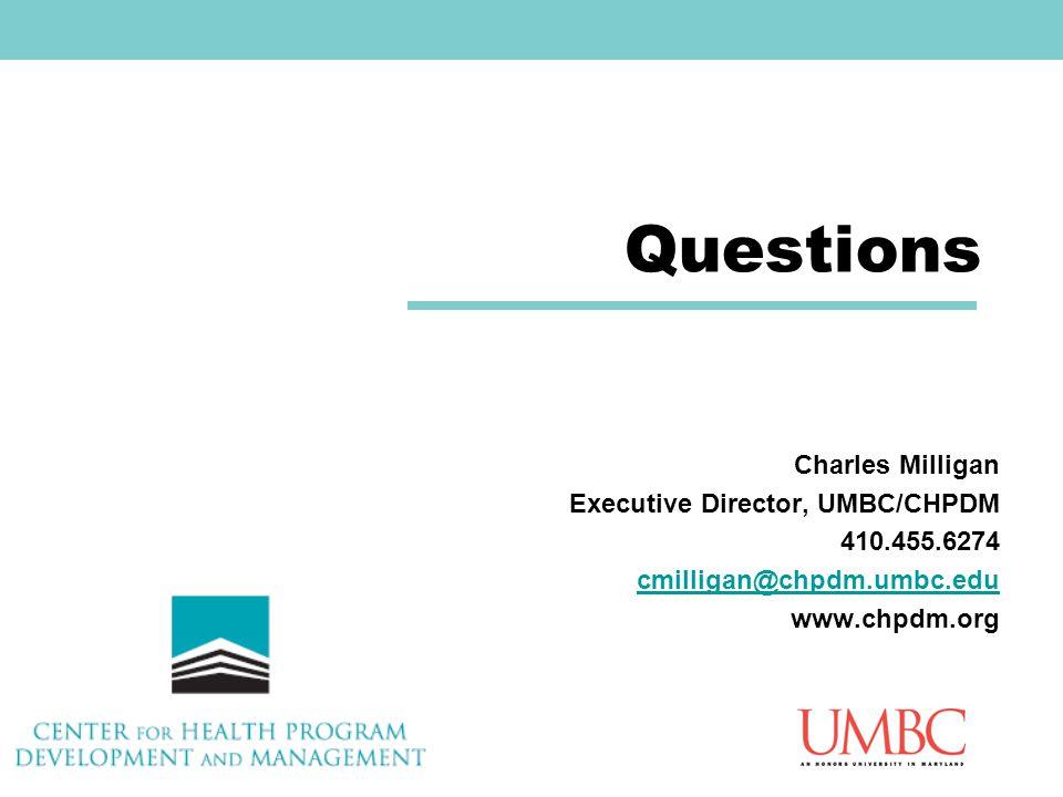 Questions Charles Milligan Executive Director, UMBC/CHPDM 410.455.6274 cmilligan@chpdm.umbc.edu www.chpdm.org