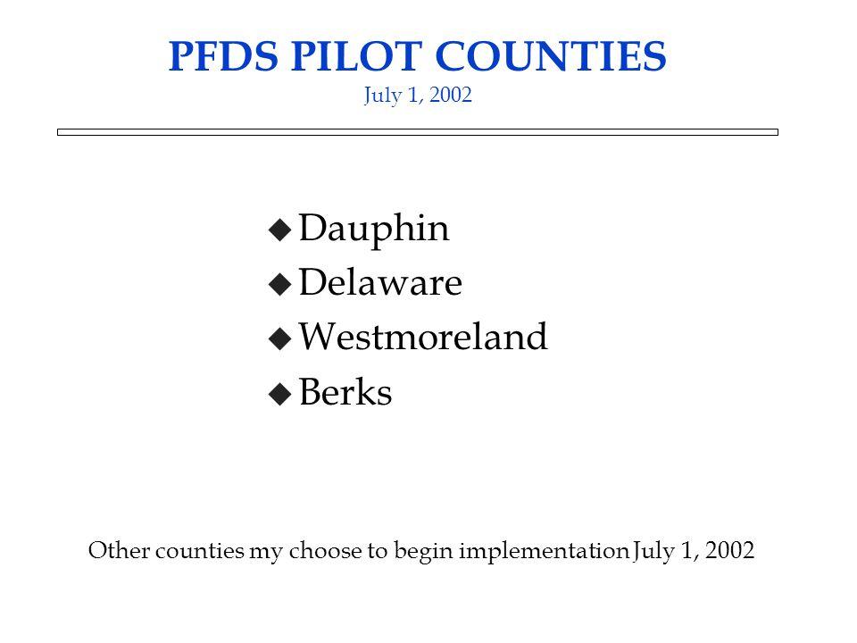 PFDS PILOT COUNTIES July 1, 2002 u Dauphin u Delaware u Westmoreland u Berks Other counties my choose to begin implementation July 1, 2002