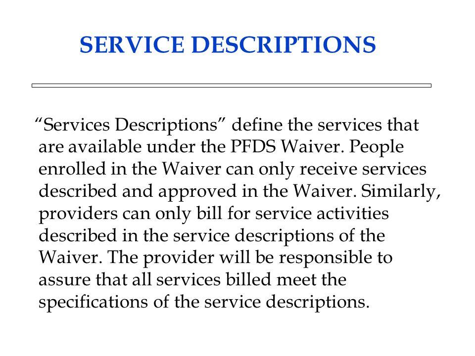 SERVICE DESCRIPTIONS Services Descriptions define the services that are available under the PFDS Waiver.