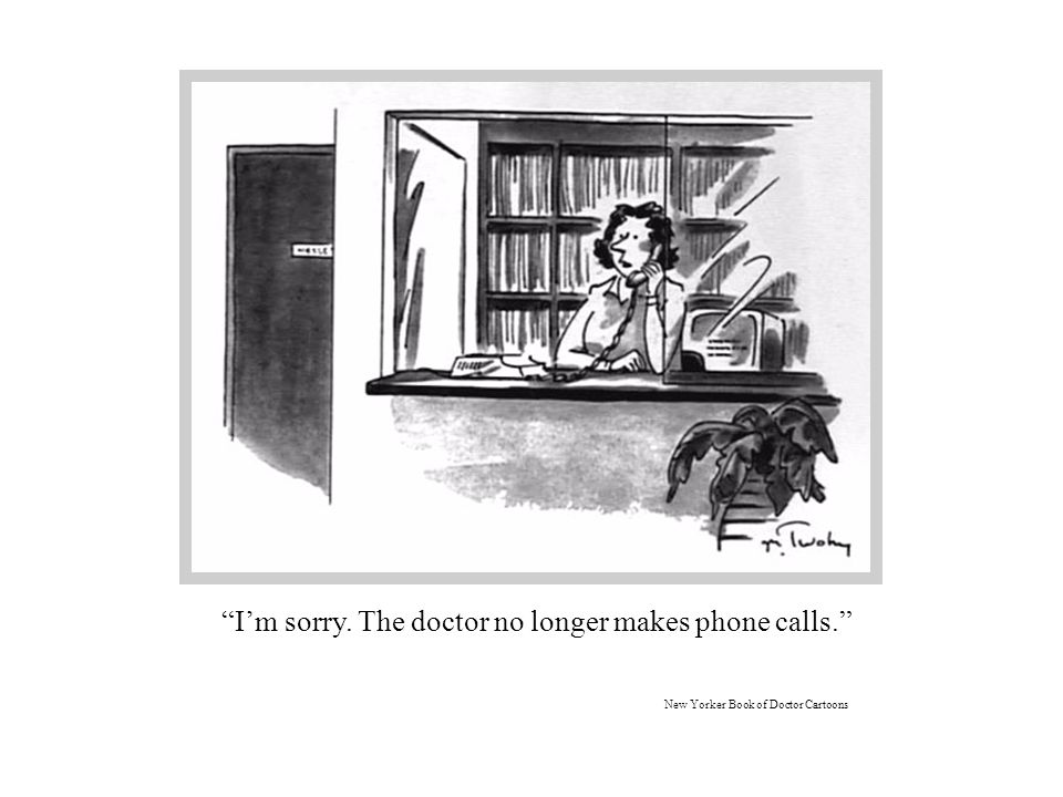 I'm sorry. The doctor no longer makes phone calls. New Yorker Book of Doctor Cartoons
