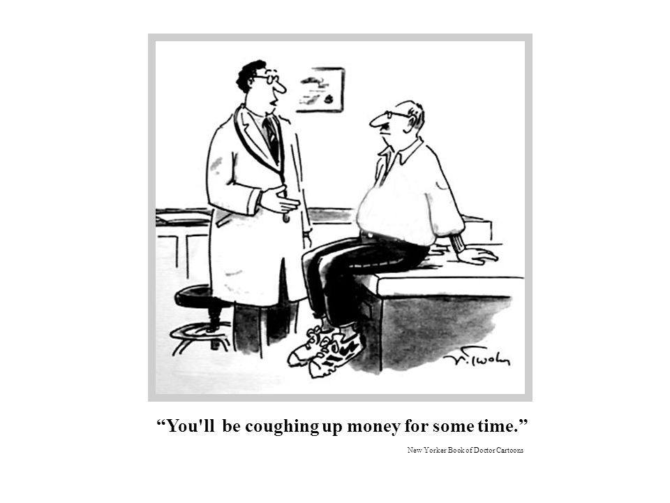 """""""You'll be coughing up money for some time."""" New Yorker Book of Doctor Cartoons"""