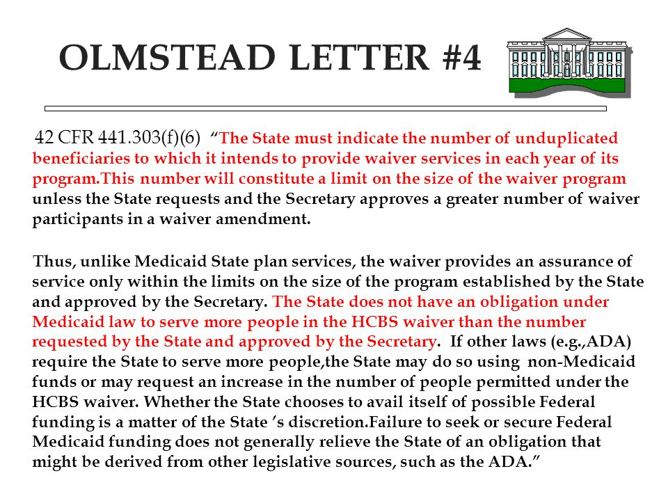 """OLMSTEAD LETTER #4 42 CFR 441.303(f)(6) """"The State must indicate the number of unduplicated beneficiaries to which it intends to provide waiver servic"""