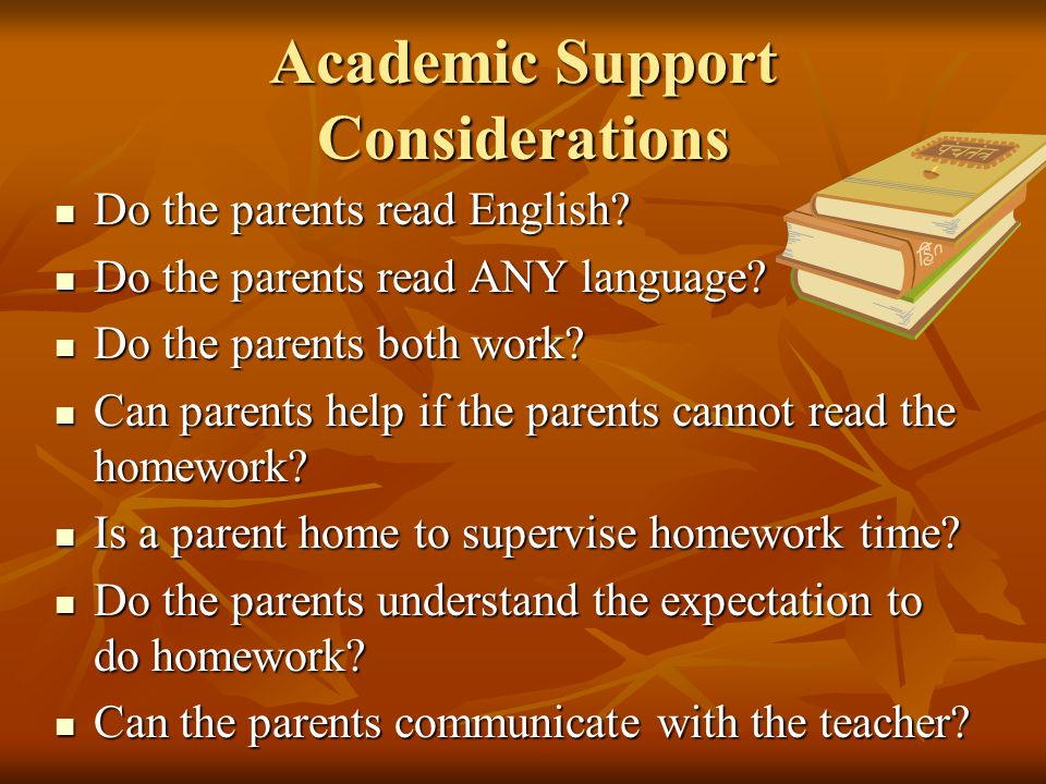 Academic Support Considerations Do the parents read English.