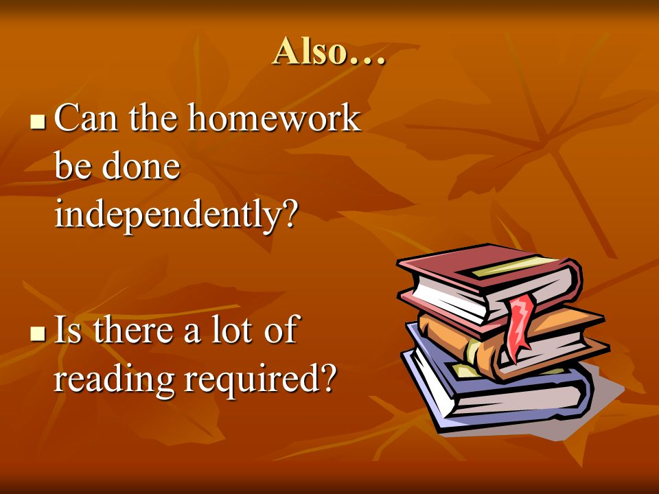 Also… Can the homework be done independently. Can the homework be done independently.
