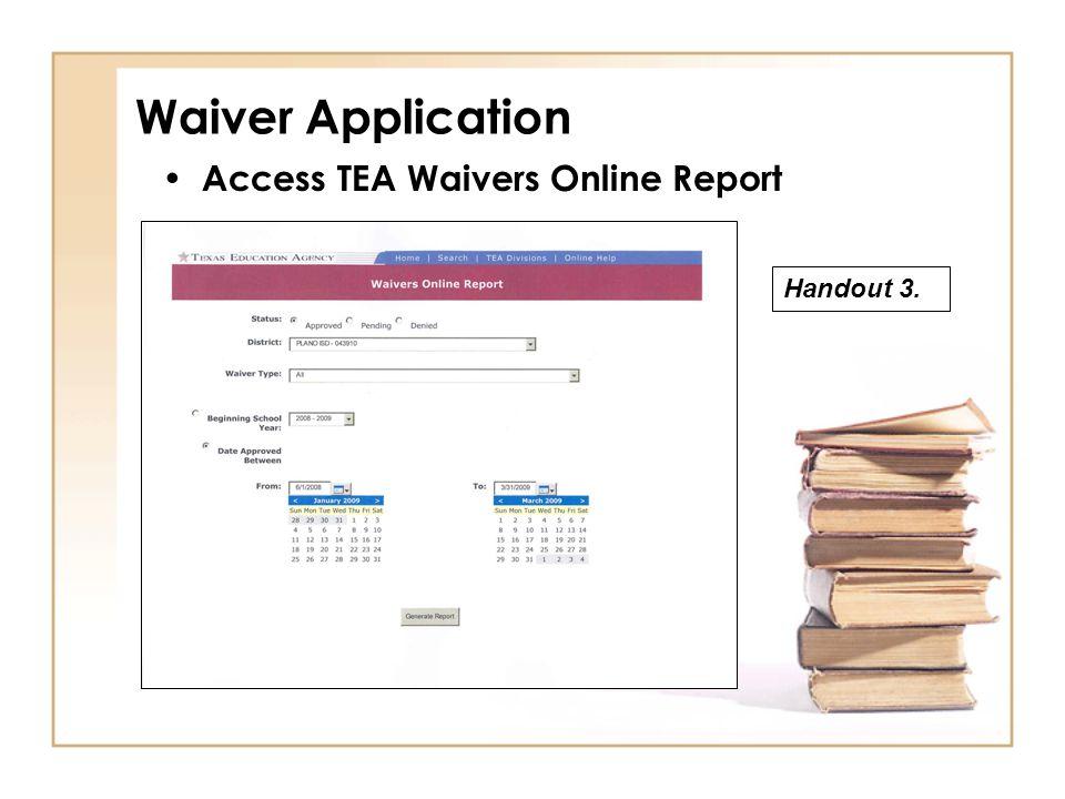 Waiver Application Handout 3. Access TEA Waivers Online Report