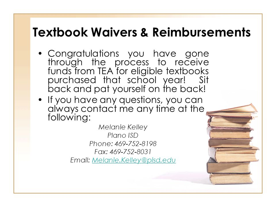 Textbook Waivers & Reimbursements Congratulations you have gone through the process to receive funds from TEA for eligible textbooks purchased that school year.