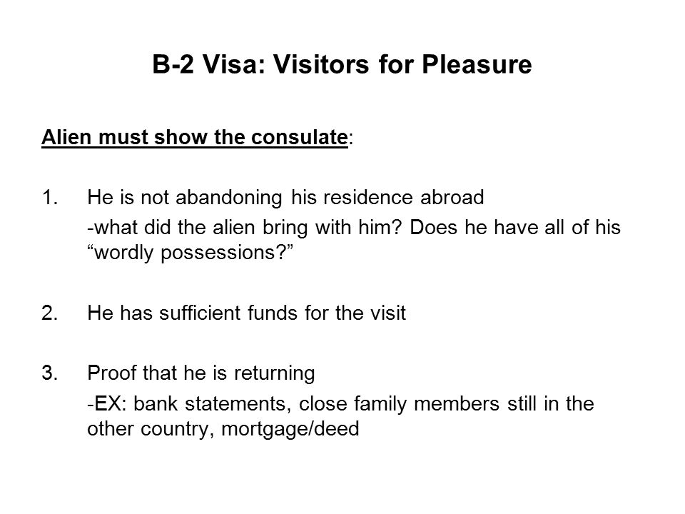 B-2 Visa: Visitors for Pleasure Alien must show the consulate: 1.He is not abandoning his residence abroad -what did the alien bring with him.