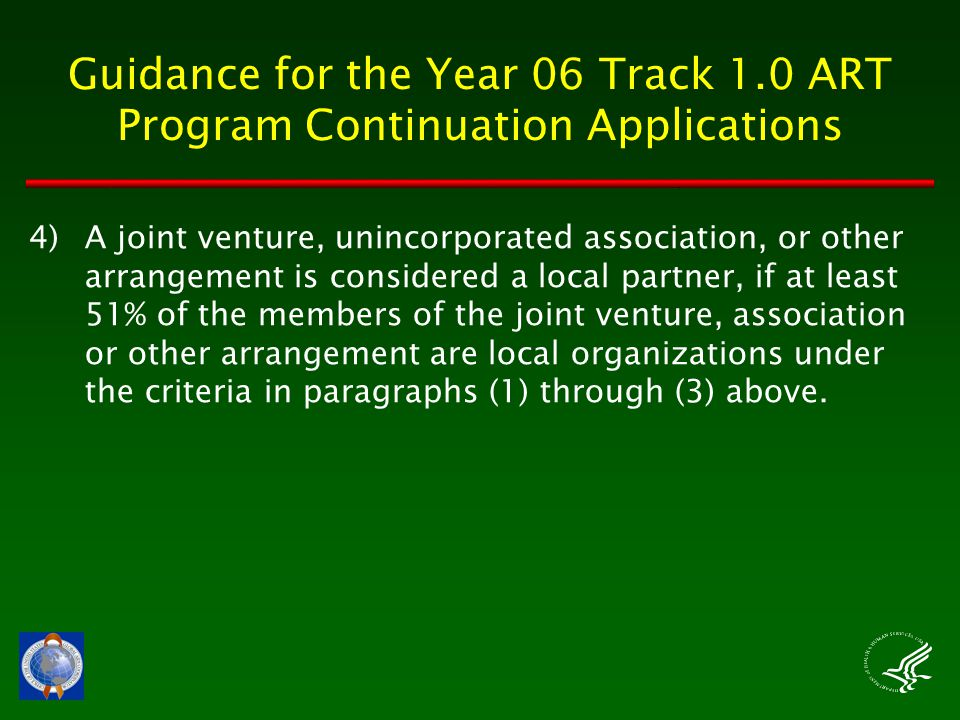 Guidance for the Year 06 Track 1.0 ART Program Continuation Applications 4)A joint venture, unincorporated association, or other arrangement is considered a local partner, if at least 51% of the members of the joint venture, association or other arrangement are local organizations under the criteria in paragraphs (1) through (3) above.