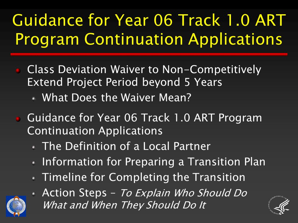 Guidance for Year 06 Track 1.0 ART Program Continuation Applications Class Deviation Waiver to Non-Competitively Extend Project Period beyond 5 Years What Does the Waiver Mean.