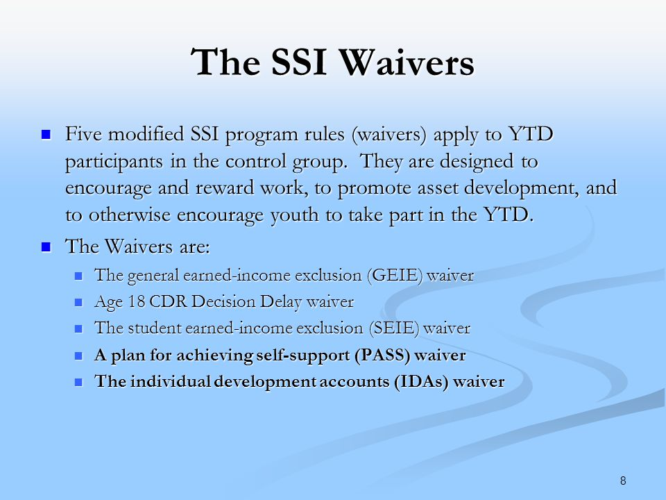 The SSI Waivers Five modified SSI program rules (waivers) apply to YTD participants in the control group.