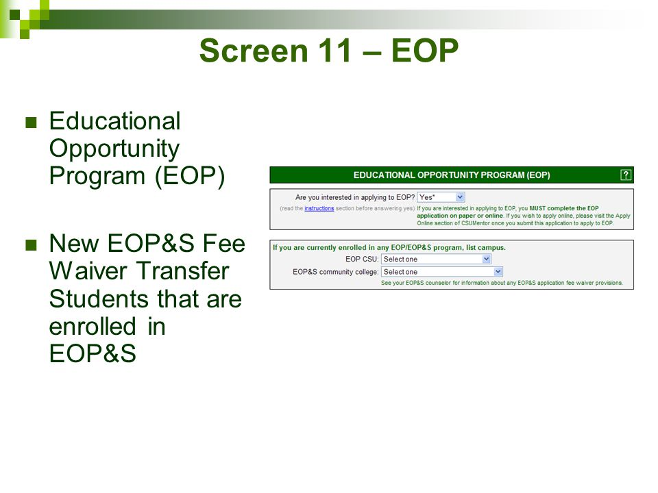 Screen 11 – EOP Educational Opportunity Program (EOP) New EOP&S Fee Waiver Transfer Students that are enrolled in EOP&S
